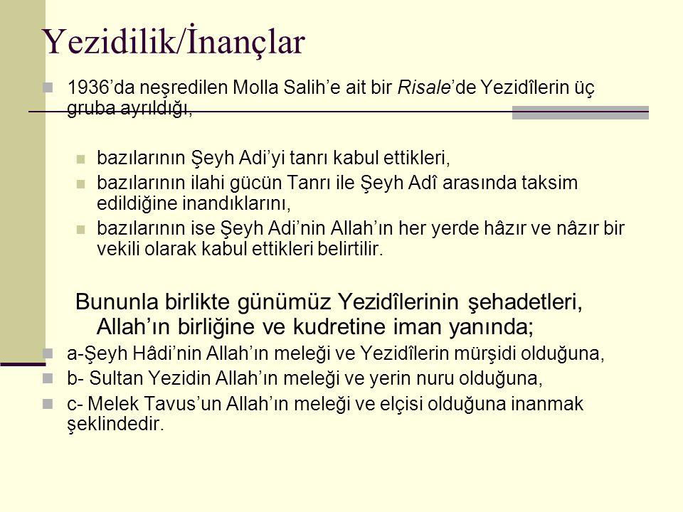 Yezidilik/İnançlar 1936'da neşredilen Molla Salih'e ait bir Risale'de Yezidîlerin üç gruba ayrıldığı, bazılarının Şeyh Adi'yi tanrı kabul ettikleri, b