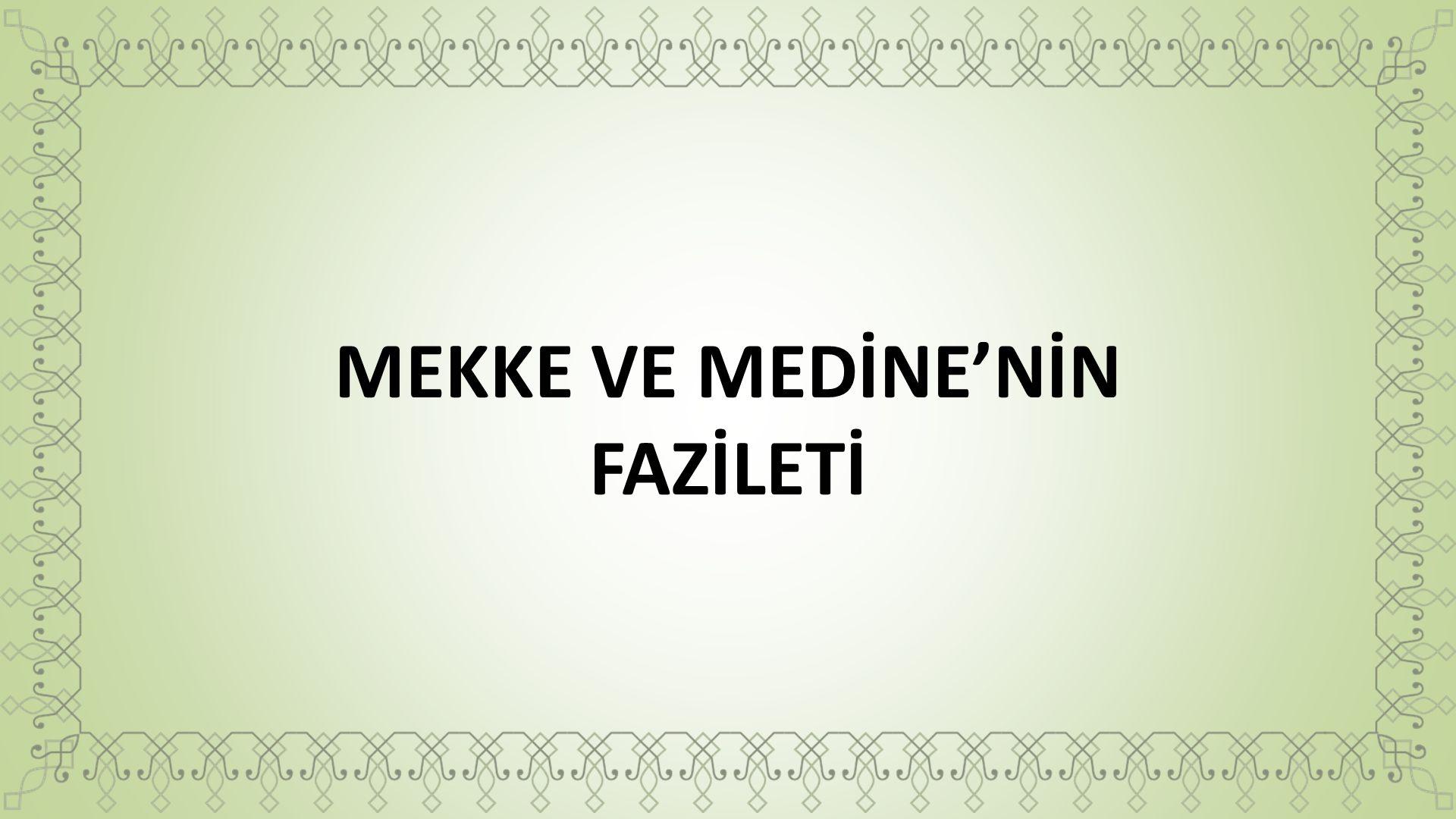 MEKKE VE MEDİNE'NİN FAZİLETİ