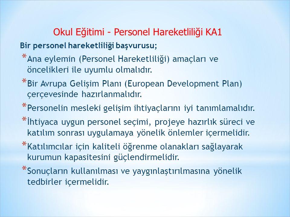 Okul Eğitimi - Personel Hareketliliği KA1 Bir personel hareketliliği başvurusu; * Ana eylemin (Personel Hareketliliği) amaçları ve öncelikleri ile uyumlu olmalıdır.