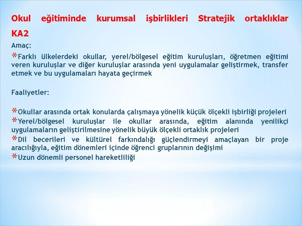 Okul eğitiminde kurumsal işbirlikleri Stratejik ortaklıklar KA2 Amaç: * Farklı ülkelerdeki okullar, yerel/bölgesel eğitim kuruluşları, öğretmen eğitim