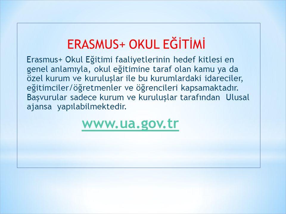 ERASMUS+ OKUL EĞİTİMİ Erasmus+ Okul Eğitimi faaliyetlerinin hedef kitlesi en genel anlamıyla, okul eğitimine taraf olan kamu ya da özel kurum ve kurul