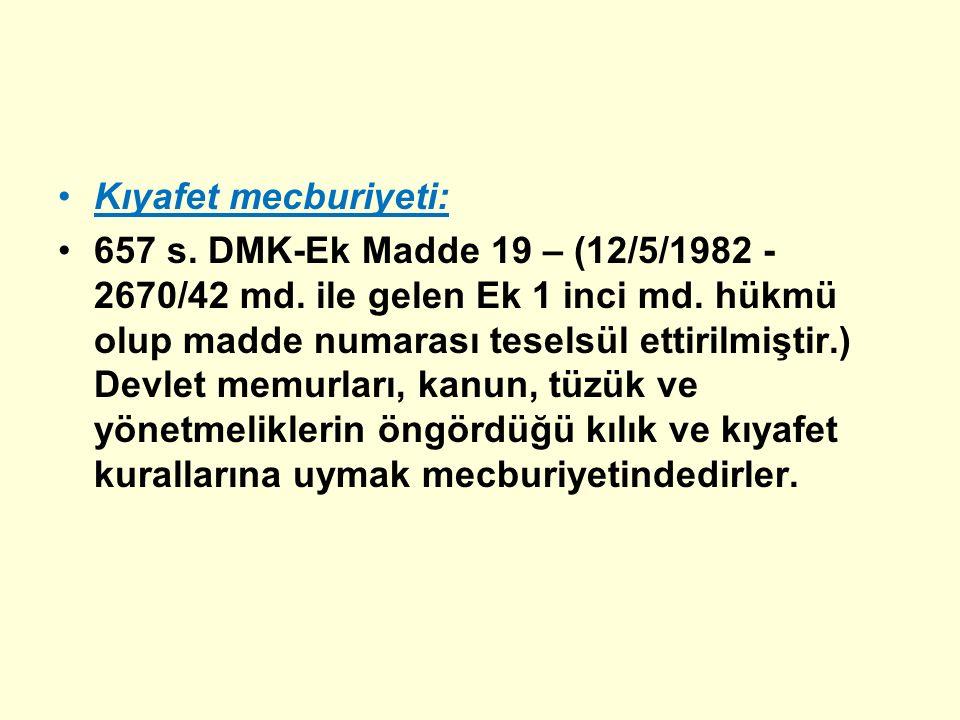 Kıyafet mecburiyeti: 657 s. DMK-Ek Madde 19 – (12/5/1982 - 2670/42 md. ile gelen Ek 1 inci md. hükmü olup madde numarası teselsül ettirilmiştir.) Devl