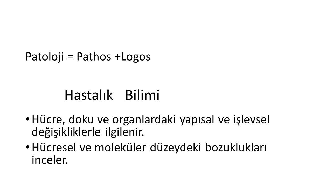 Patoloji = Pathos +Logos Hücre, doku ve organlardaki yapısal ve işlevsel değişikliklerle ilgilenir.