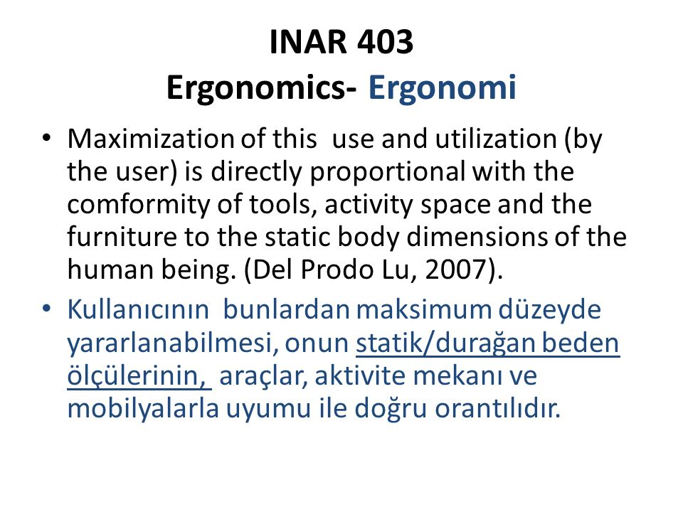 INAR 403 Ergonomics- Ergonomi Maximization of this use and utilization (by the user) is directly proportional with the comformity of tools, activity s