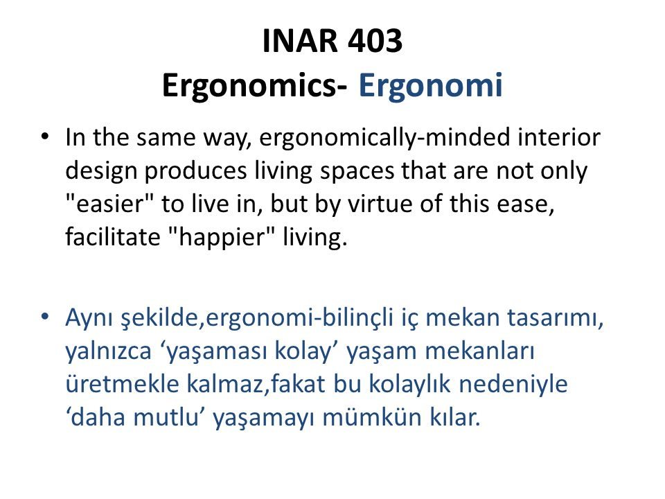 INAR 403 Ergonomics- Ergonomi In the same way, ergonomically-minded interior design produces living spaces that are not only easier to live in, but by virtue of this ease, facilitate happier living.