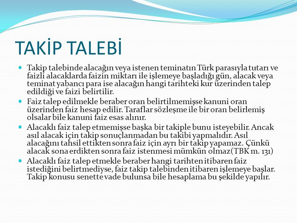 TAKİP TALEBİ Takip talebinde alacağın veya istenen teminatın Türk parasıyla tutarı ve faizli alacaklarda faizin miktarı ile işlemeye başladığı gün, al