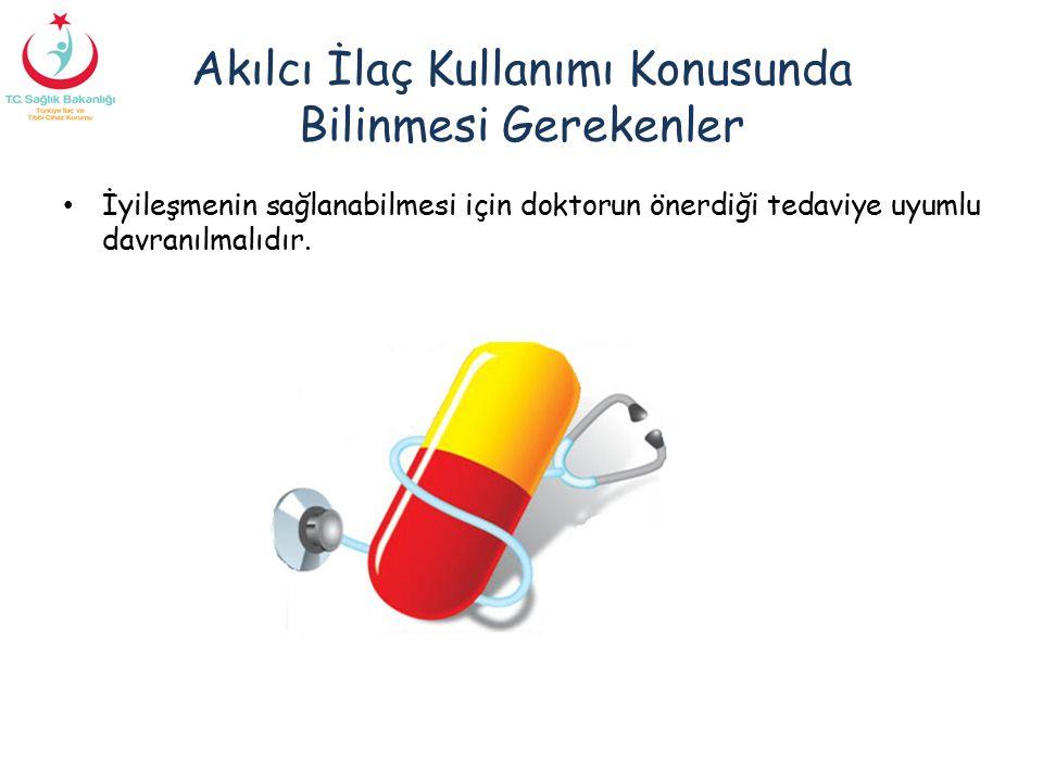 Akılcı İlaç Kullanımı Konusunda Bilinmesi Gerekenler İyileşmenin sağlanabilmesi için doktorun önerdiği tedaviye uyumlu davranılmalıdır.