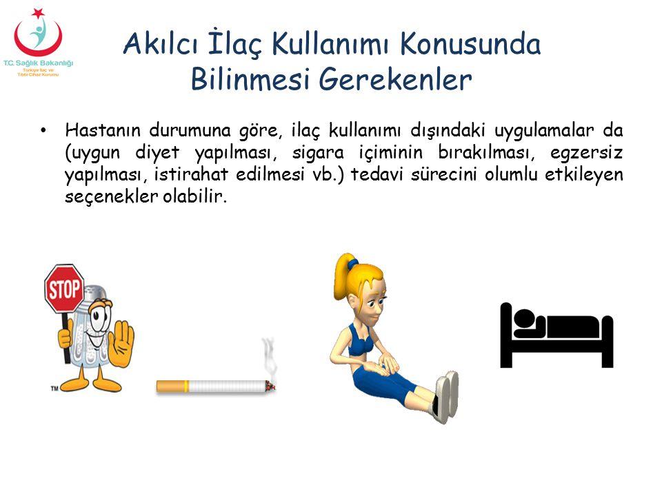 Akılcı İlaç Kullanımı Konusunda Bilinmesi Gerekenler Hastanın durumuna göre, ilaç kullanımı dışındaki uygulamalar da (uygun diyet yapılması, sigara iç