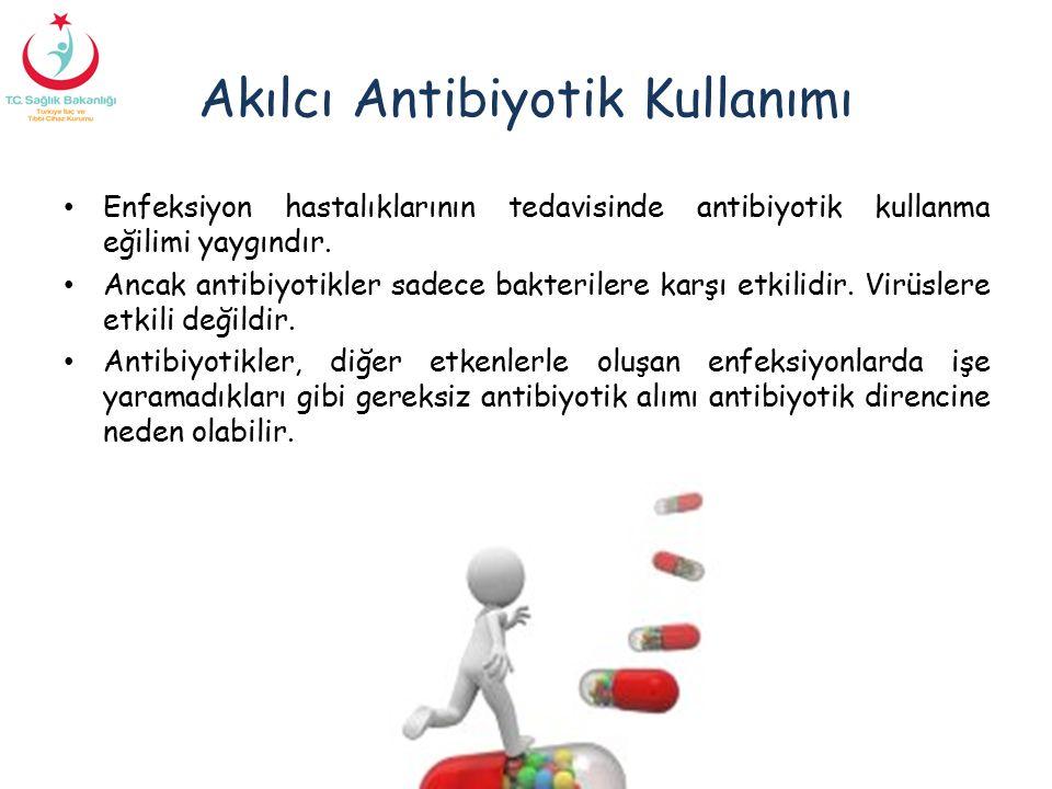 Akılcı Antibiyotik Kullanımı Enfeksiyon hastalıklarının tedavisinde antibiyotik kullanma eğilimi yaygındır. Ancak antibiyotikler sadece bakterilere ka