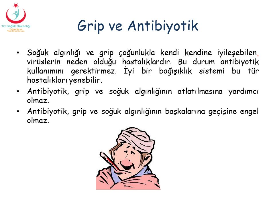 Grip ve Antibiyotik Soğuk algınlığı ve grip çoğunlukla kendi kendine iyileşebilen, virüslerin neden olduğu hastalıklardır. Bu durum antibiyotik kullan