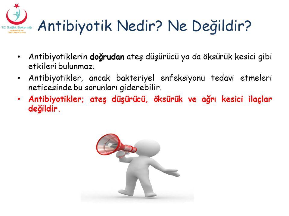 Antibiyotik Nedir? Ne Değildir? Antibiyotiklerin doğrudan ateş düşürücü ya da öksürük kesici gibi etkileri bulunmaz. Antibiyotikler, ancak bakteriyel