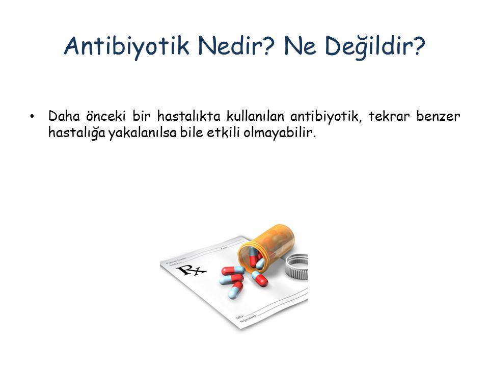 Antibiyotik Nedir? Ne Değildir? Daha önceki bir hastalıkta kullanılan antibiyotik, tekrar benzer hastalığa yakalanılsa bile etkili olmayabilir.