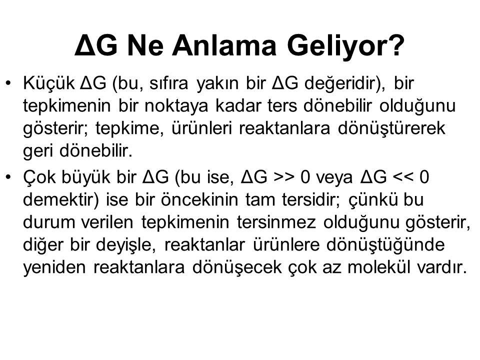 ΔG Ne Anlama Geliyor? Küçük ΔG (bu, sıfıra yakın bir ΔG değeridir), bir tepkimenin bir noktaya kadar ters dönebilir olduğunu gösterir; tepkime, ürünle
