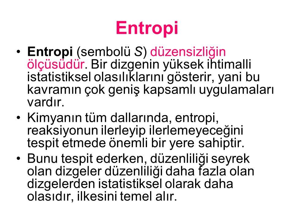 Entropi Entropi (sembolü S) düzensizliğin ölçüsüdür. Bir dizgenin yüksek ihtimalli istatistiksel olasılıklarını gösterir, yani bu kavramın çok geniş k