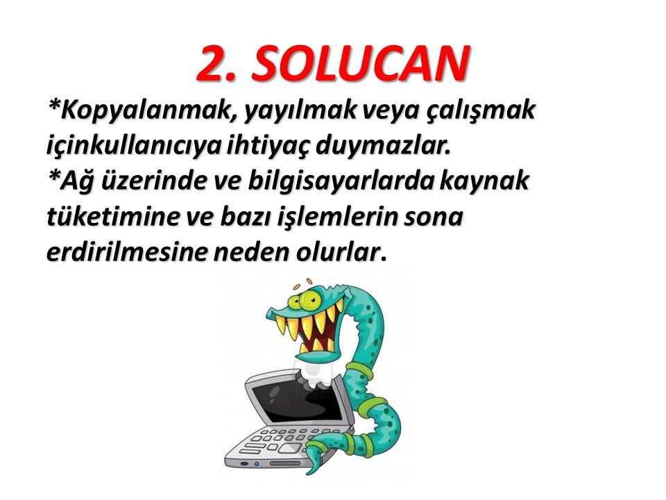 2. SOLUCAN *Kopyalanmak, yayılmak veya çalışmak içinkullanıcıya ihtiyaç duymazlar. *Ağ üzerinde ve bilgisayarlarda kaynak tüketimine ve bazı işlemleri