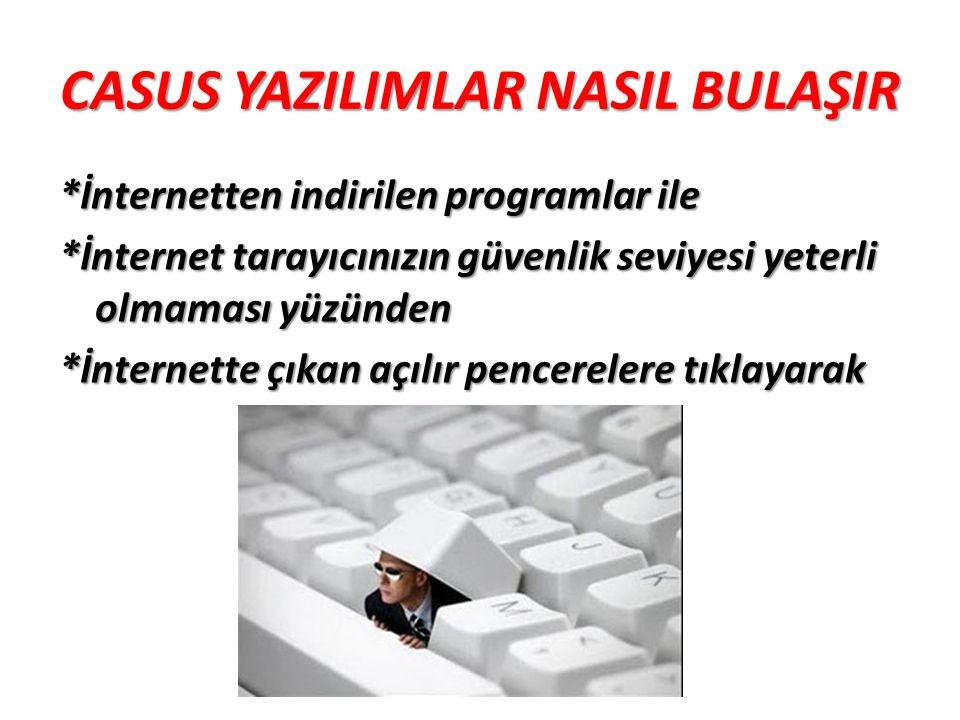 CASUS YAZILIMLAR NASIL BULAŞIR *İnternetten indirilen programlar ile *İnternet tarayıcınızın güvenlik seviyesi yeterli olmaması yüzünden *İnternette ç