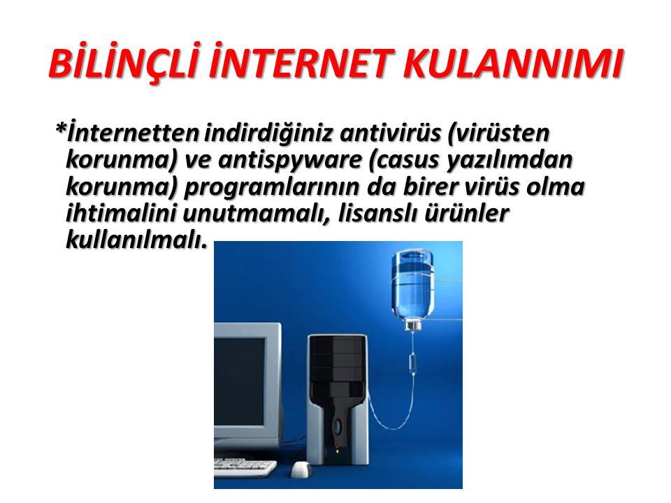 BİLİNÇLİ İNTERNET KULANNIMI *İnternetten indirdiğiniz antivirüs (virüsten korunma) ve antispyware (casus yazılımdan korunma) programlarının da birer v