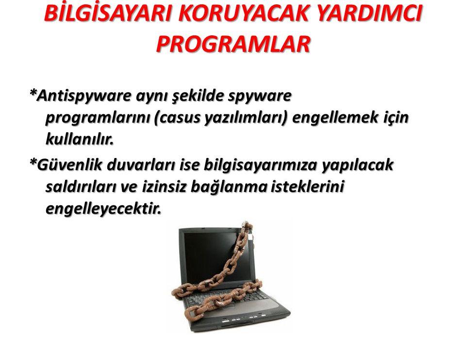 BİLGİSAYARI KORUYACAK YARDIMCI PROGRAMLAR *Antispyware aynı şekilde spyware programlarını (casus yazılımları) engellemek için kullanılır. *Güvenlik du