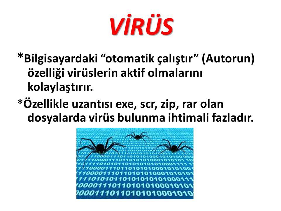 """VİRÜS * Bilgisayardaki """"otomatik çalıştır"""" (Autorun) özelliği virüslerin aktif olmalarını kolaylaştırır. *Özellikle uzantısı exe, scr, zip, rar olan d"""