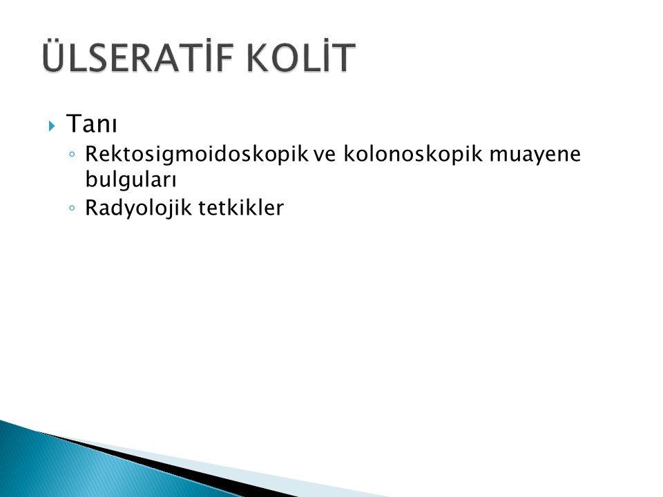  Tanı ◦ Rektosigmoidoskopik ve kolonoskopik muayene bulguları ◦ Radyolojik tetkikler