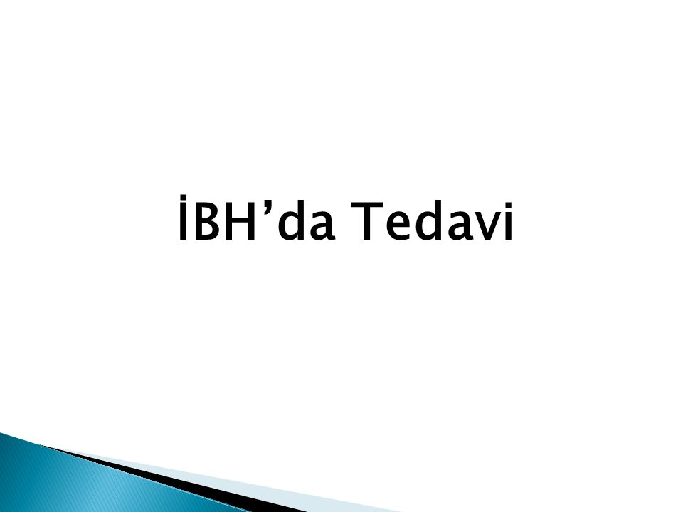 İBH'da Tedavi Seçenekleri : A- Nutrisyonel Tedavi B- Medikal Tedavi C- Cerrahi Tedavi