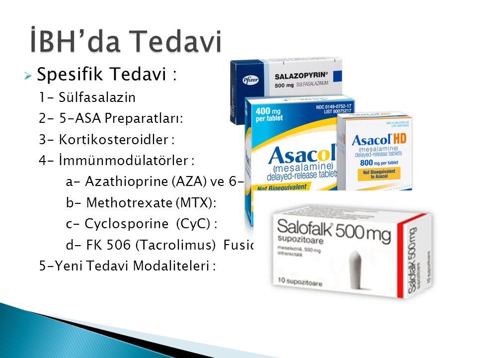  Spesifik Tedavi : 1- Sülfasalazin 2- 5-ASA Preparatları: 3- Kortikosteroidler : 4- İmmünmodülatörler : a- Azathioprine (AZA) ve 6-Merkaptopürin (6-M