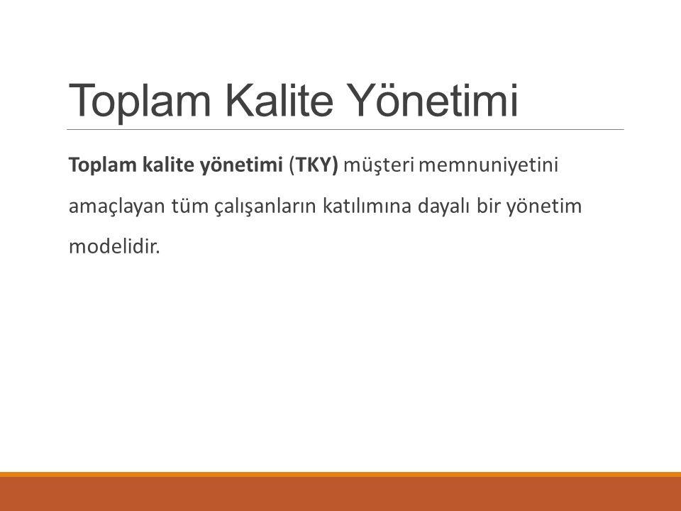 Toplam Kalite Yönetimi Toplam kalite yönetimi (TKY) müşteri memnuniyetini amaçlayan tüm çalışanların katılımına dayalı bir yönetim modelidir.