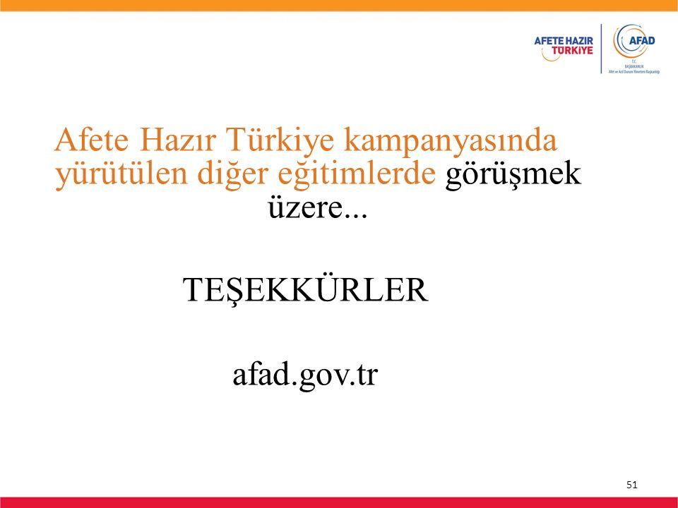 51 Afete Hazır Türkiye kampanyasında yürütülen diğer eğitimlerde görüşmek üzere... TEŞEKKÜRLER afad.gov.tr