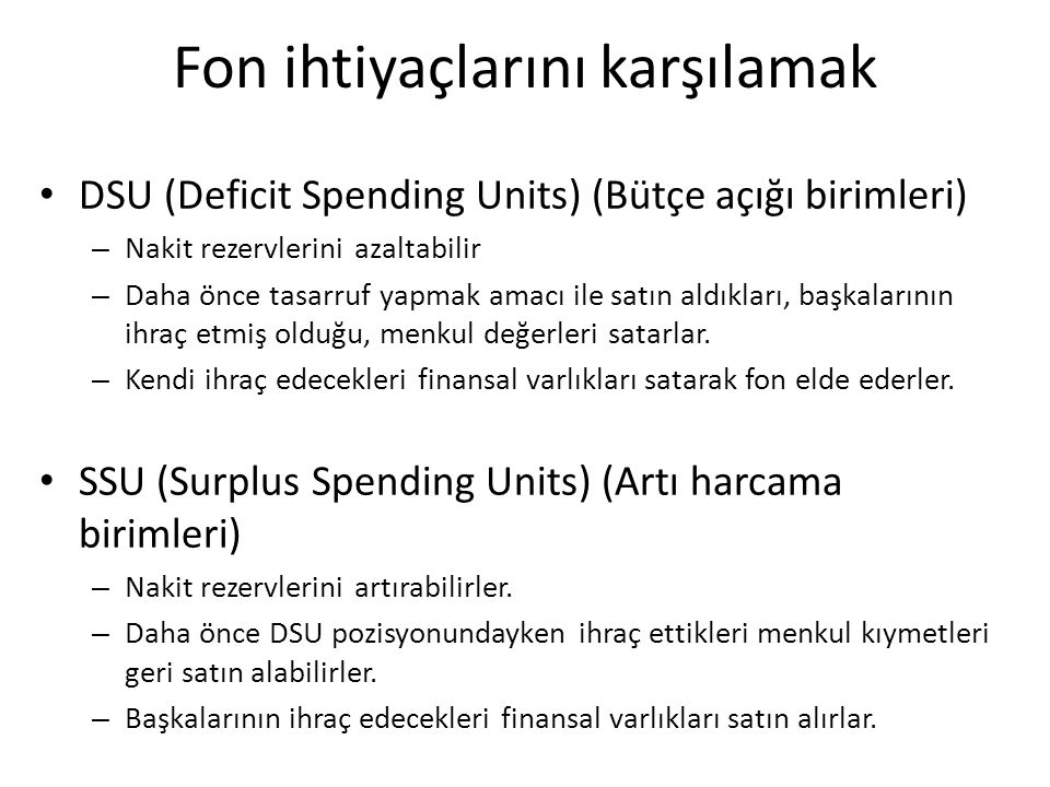 Fon ihtiyaçlarını karşılamak DSU (Deficit Spending Units) (Bütçe açığı birimleri) – Nakit rezervlerini azaltabilir – Daha önce tasarruf yapmak amacı i