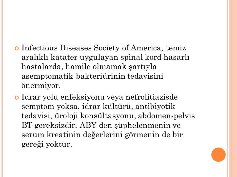Infectious Diseases Society of America, temiz aralıklı katater uygulayan spinal kord hasarlı hastalarda, hamile olmamak şartıyla asemptomatik bakteriü