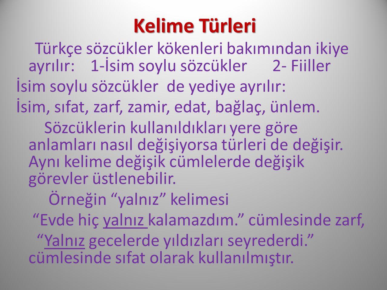 Kelime Türleri Türkçe sözcükler kökenleri bakımından ikiye ayrılır: 1-İsim soylu sözcükler 2- Fiiller İsim soylu sözcükler de yediye ayrılır: İsim, sı