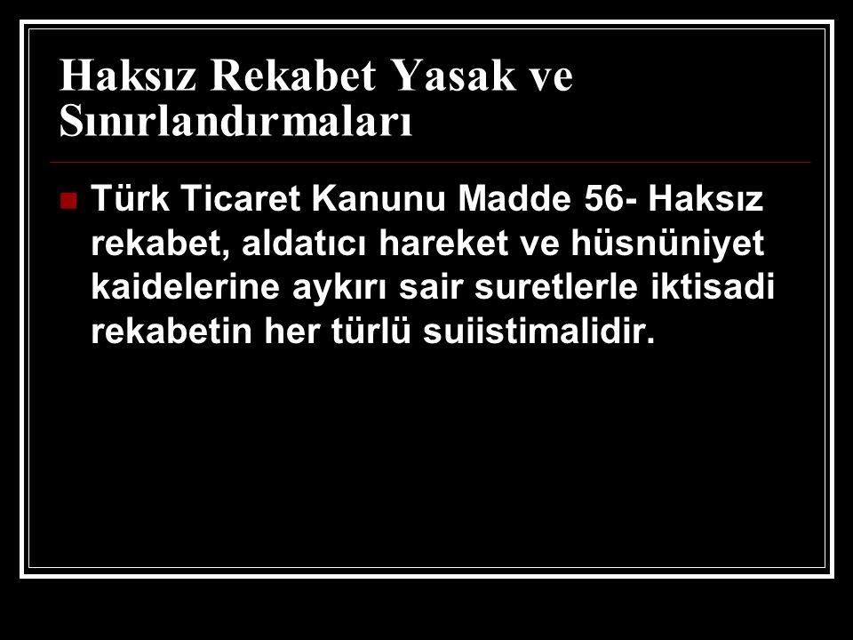Haksız Rekabet Yasak ve Sınırlandırmaları Türk Ticaret Kanunu Madde 56- Haksız rekabet, aldatıcı hareket ve hüsnüniyet kaidelerine aykırı sair suretle
