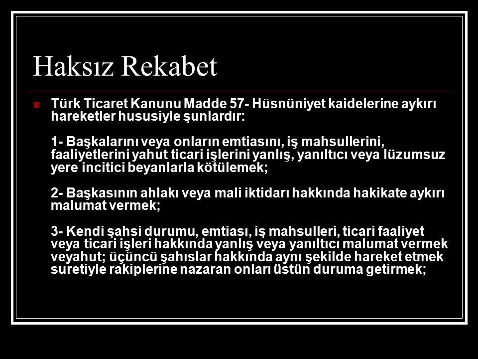 Haksız Rekabet Türk Ticaret Kanunu Madde 57- Hüsnüniyet kaidelerine aykırı hareketler hususiyle şunlardır: 1- Başkalarını veya onların emtiasını, iş m