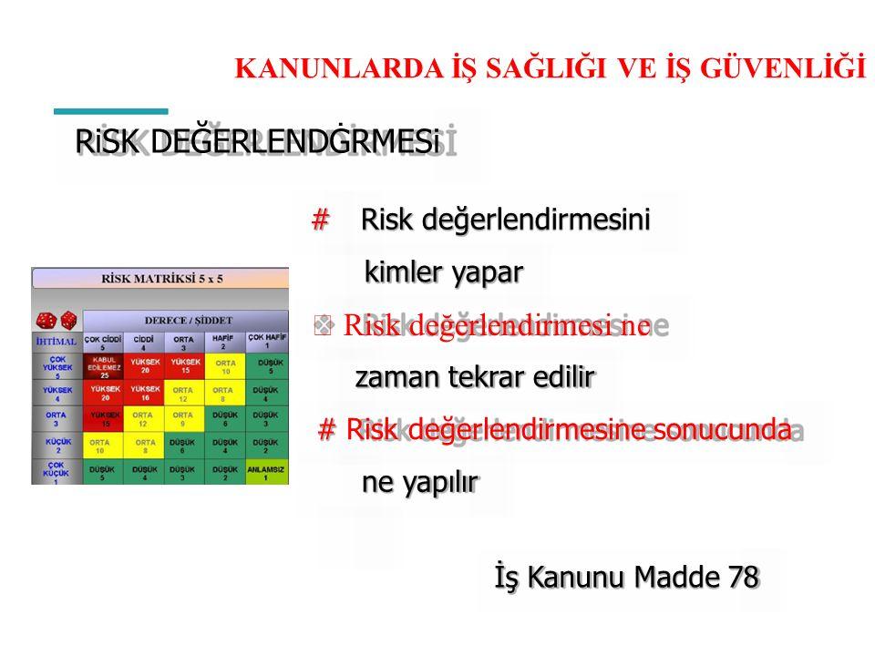 KANUNLARDA İŞ SAĞLIĞI VE İŞ GÜVENLİĞİ RiSK DEĞERLENDĠRMESi #Risk değerlendirmesini kimler yapar  Risk değerlendirmesi ne zaman tekrar edilir # Risk d