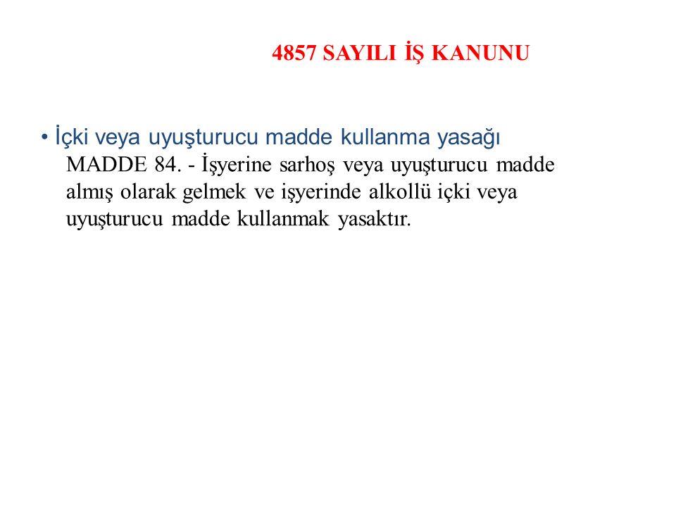 4857 SAYILI İŞ KANUNU İçki veya uyuşturucu madde kullanma yasağı MADDE 84.