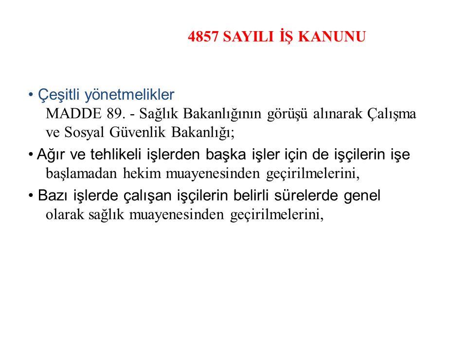 4857 SAYILI İŞ KANUNU Çeşitli yönetmelikler MADDE 89.