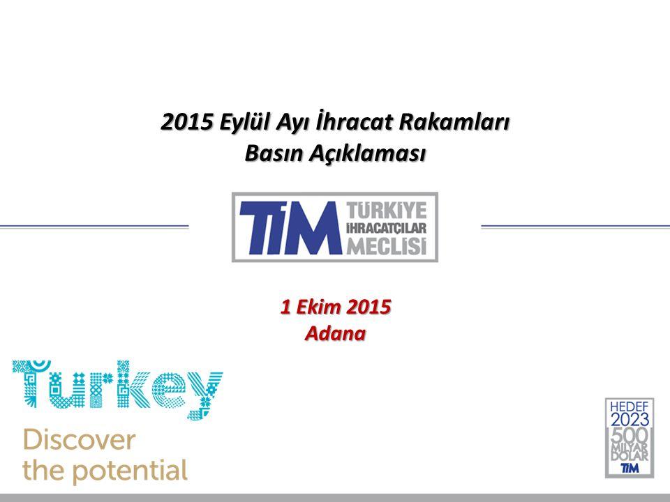 2015 Eylül Ayı İhracat Rakamları Basın Açıklaması 1 Ekim 2015 Adana
