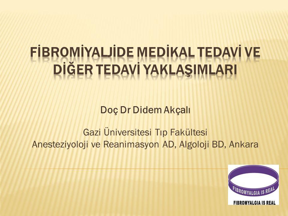 Doç Dr Didem Akçalı Gazi Üniversitesi Tıp Fakültesi Anesteziyoloji ve Reanimasyon AD, Algoloji BD, Ankara