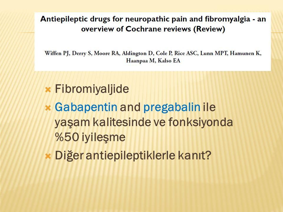  Fibromiyaljide  Gabapentin and pregabalin ile yaşam kalitesinde ve fonksiyonda %50 iyileşme  Diğer antiepileptiklerle kanıt?