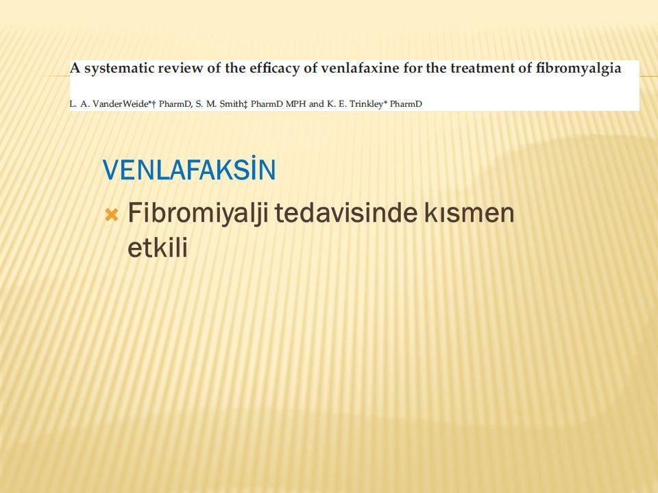 VENLAFAKSİN  Fibromiyalji tedavisinde kısmen etkili