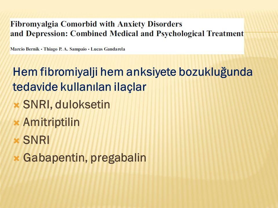 Hem fibromiyalji hem anksiyete bozukluğunda tedavide kullanılan ilaçlar  SNRI, duloksetin  Amitriptilin  SNRI  Gabapentin, pregabalin
