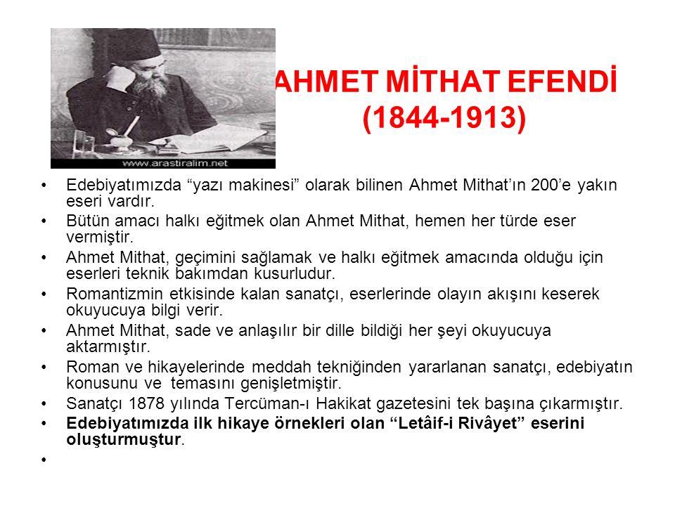 """AHMET MİTHAT EFENDİ (1844-1913) Edebiyatımızda """"yazı makinesi"""" olarak bilinen Ahmet Mithat'ın 200'e yakın eseri vardır. Bütün amacı halkı eğitmek olan"""