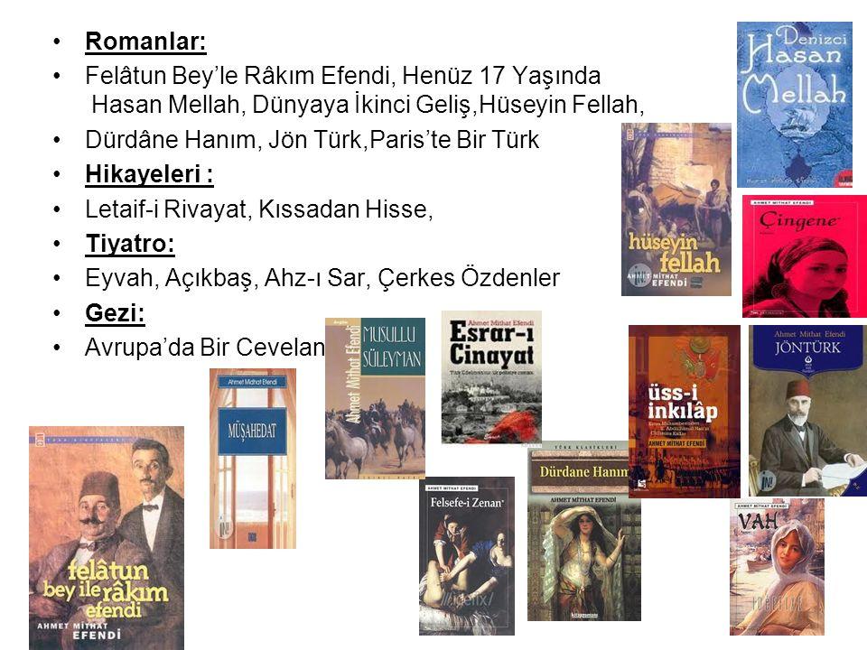 Romanlar: Felâtun Bey'le Râkım Efendi, Henüz 17 Yaşında Hasan Mellah, Dünyaya İkinci Geliş,Hüseyin Fellah, Dürdâne Hanım, Jön Türk,Paris'te Bir Türk H