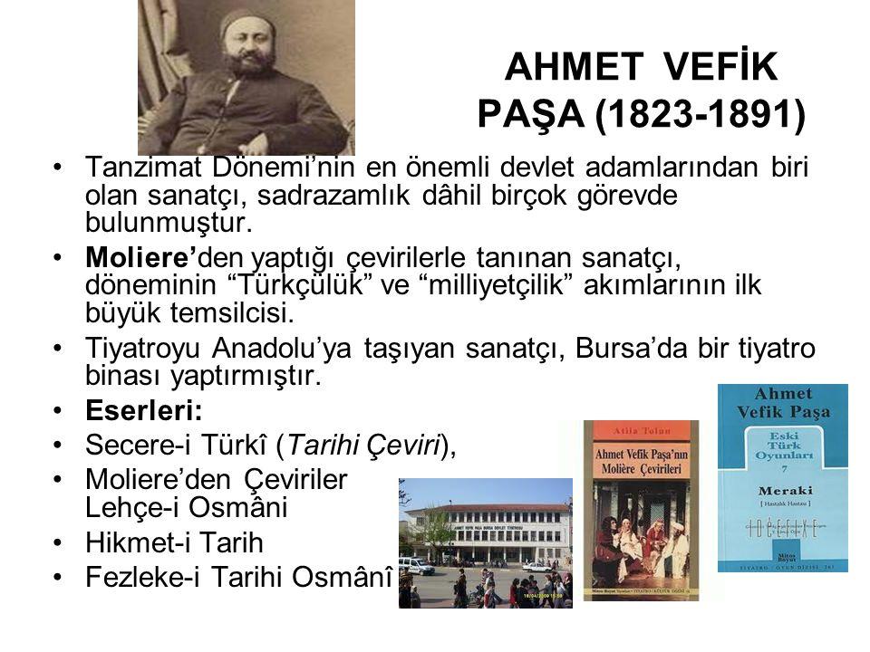 AHMET VEFİK PAŞA (1823-1891) Tanzimat Dönemi'nin en önemli devlet adamlarından biri olan sanatçı, sadrazamlık dâhil birçok görevde bulunmuştur. Molier