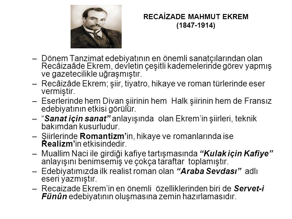 –Dönem Tanzimat edebiyatının en önemli sanatçılarından olan Recâizaâde Ekrem, devletin çeşitli kademelerinde görev yapmış ve gazetecilikle uğraşmıştır