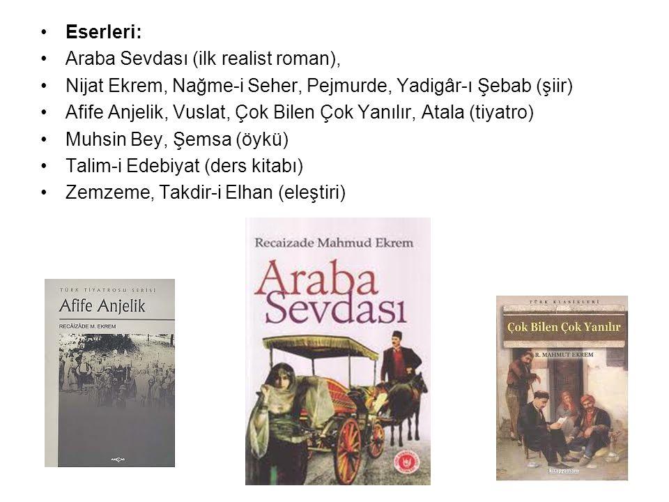 Eserleri: Araba Sevdası (ilk realist roman), Nijat Ekrem, Nağme-i Seher, Pejmurde, Yadigâr-ı Şebab (şiir) Afife Anjelik, Vuslat, Çok Bilen Çok Yanılır