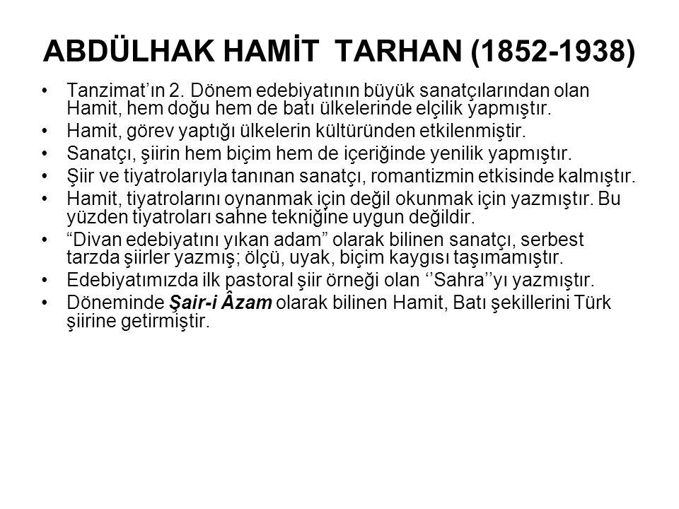 ABDÜLHAK HAMİT TARHAN (1852-1938) Tanzimat'ın 2. Dönem edebiyatının büyük sanatçılarından olan Hamit, hem doğu hem de batı ülkelerinde elçilik yapmışt