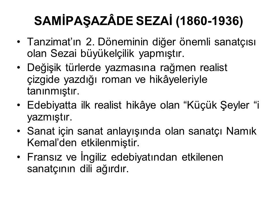 SAMİPAŞAZÂDE SEZAİ (1860-1936) Tanzimat'ın 2. Döneminin diğer önemli sanatçısı olan Sezai büyükelçilik yapmıştır. Değişik türlerde yazmasına rağmen re
