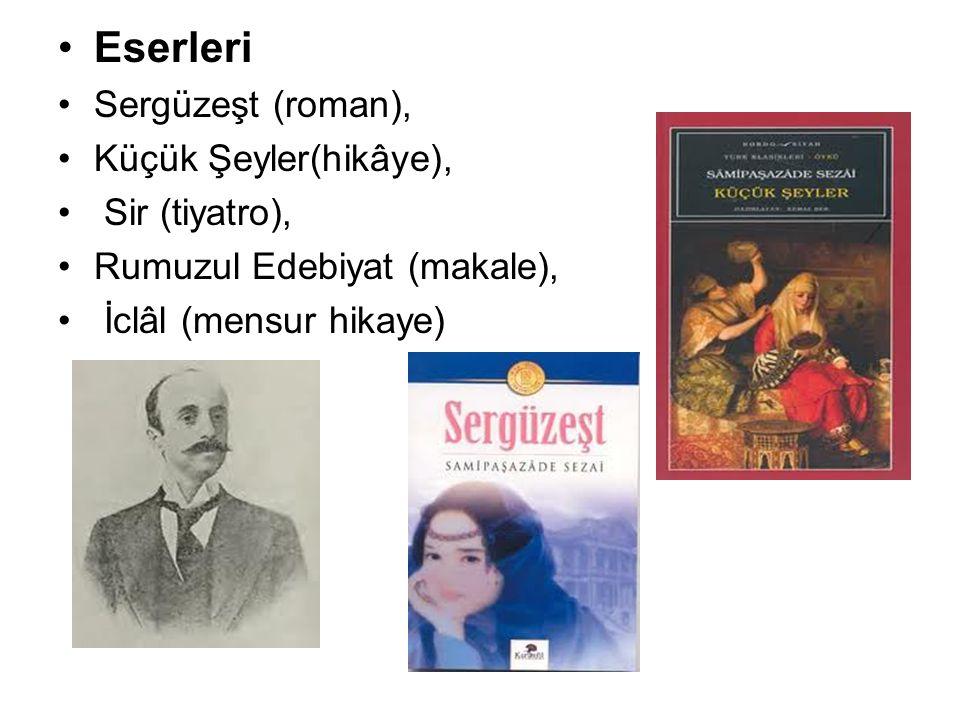 Eserleri Sergüzeşt (roman), Küçük Şeyler(hikâye), Sir (tiyatro), Rumuzul Edebiyat (makale), İclâl (mensur hikaye)