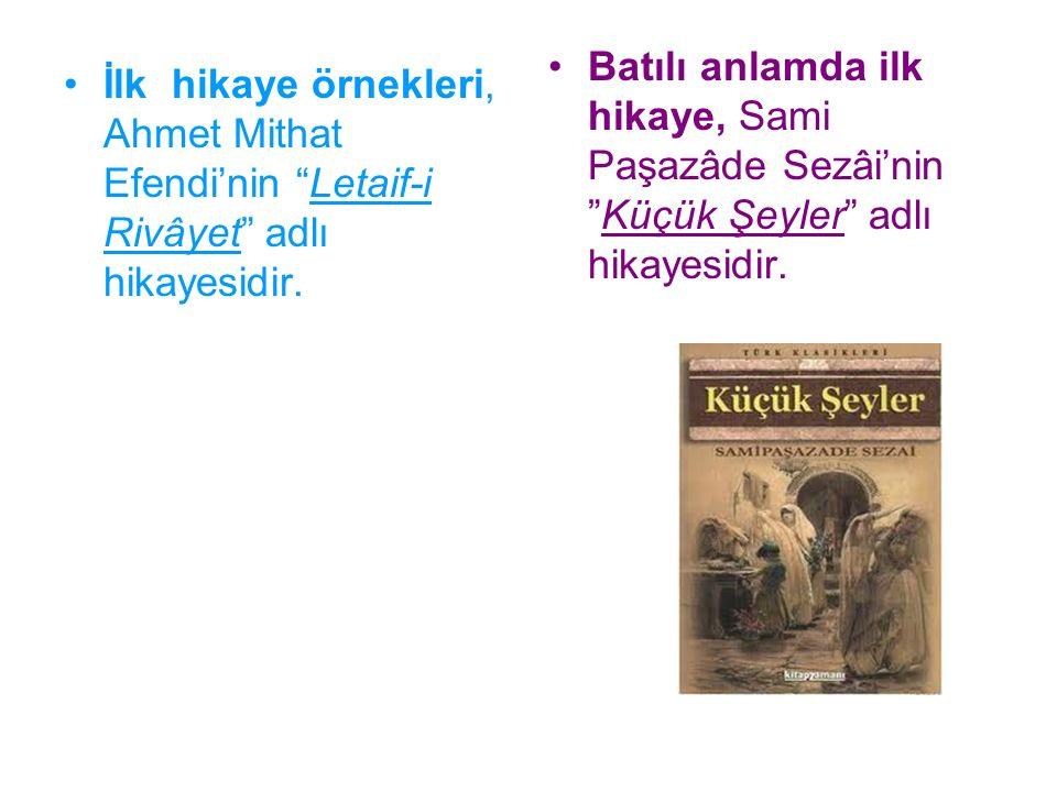 """İlk hikaye örnekleri, Ahmet Mithat Efendi'nin """"Letaif-i Rivâyet"""" adlı hikayesidir. Batılı anlamda ilk hikaye, Sami Paşazâde Sezâi'nin """"Küçük Şeyler"""" a"""